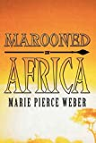 Marooned in Afric, Marie Pierce Weber, 1438973047