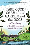img - for Take Good Care of the Garden and the Dogs: A True Story of Bad Breaks and Small Miracles by Heather Lende (2011-04-19) book / textbook / text book
