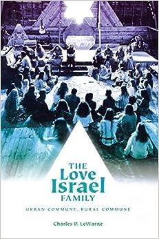 Book The Love Israel Family: Urban Commune, Rural Commune by LeWarne, Charles (2009)