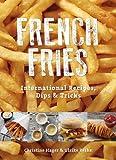 French Fries: International Recipes, Dips & Tricks
