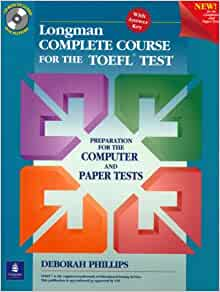 Longman Complete Course For The Toefl Test Preparation For The Computer And Paper Tests Phillips Deborah 9780130409027 Amazon Com Books