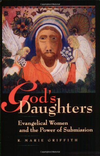 God's Daughters: Evangelical Women and the Power of Submission