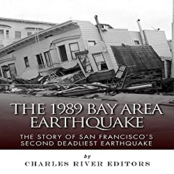 The 1989 Bay Area Earthquake: The Story of San Francisco's Second Deadliest Earthquake