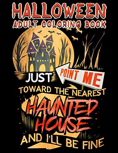 Halloween Adult Coloring Book Just Point Me Toward The Nearest Haunted House And I'll Be Fine: Halloween Coloring Book For Adults With Fantasy Style ... (Halloween Coloring Books for Adults) -