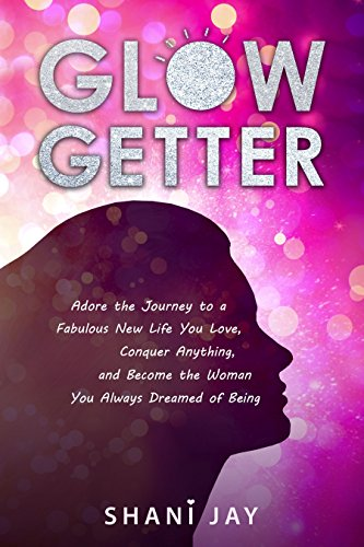 Glow Getter: Adore the Journey to a Fabulous New Life You Love, Conquer Anything, and Become the Woman You Always Dreamed of Being for $<!---->
