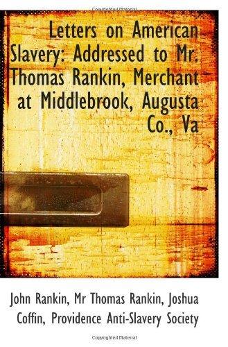Letters on American Slavery: Addressed to Mr. Thomas Rankin, Merchant at Middlebrook, Augusta Co., V by Mr Thomas Rankin, Joshua Coffin, Providenc, John Rankin - Stores Mall Augusta