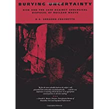 Burying Uncertainty: Risk and the Case Against Geological Disposal of Nuclear Waste