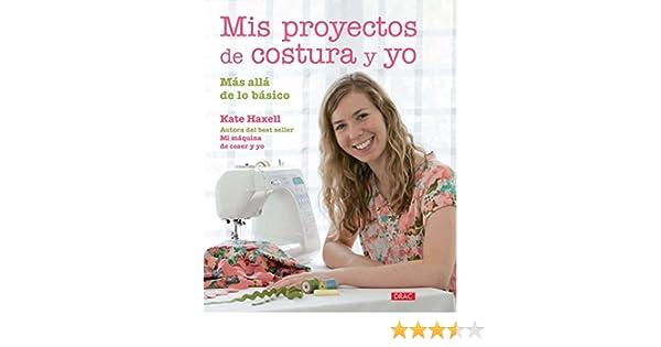Mis Proyectos De Costura Y Yo (El Libro De..): Amazon.es: Haxell ...