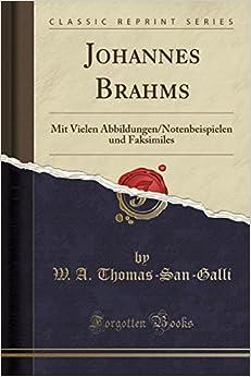 Johannes Brahms: Mit Vielen Abbildungen/Notenbeispielen und Faksimiles (Classic Reprint)