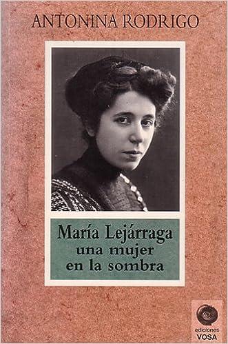 María lejarraga.una mujer en la sombra: Amazon.es: Rodrigo,Antonina: Libros