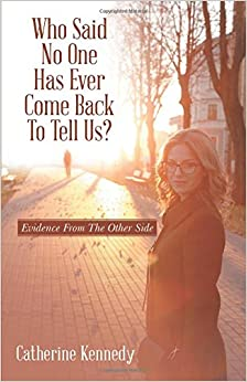 Who Said No One Has Ever Come Back To Tell Us?: Evidence From The Other Side