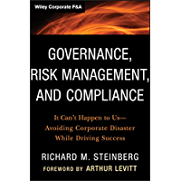 Governance, Risk Management, and Compliance: It Can't Happen to Us--Avoiding Corporate Disaster While Driving Success…
