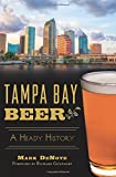 Tampa Bay Beer:: A Heady History (American Palate)