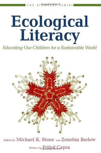 - Ecological Literacy: Educating Our Children for a Sustainable World (The Bioneers Series)