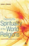 Exploring the Spirituality of the World Religions: The Quest for Personal, Spiritual and Social Transformation, Duncan S. Ferguson, 1441187375