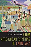 From Afro-Cuban Rhythms to Latin Jazz (Volume 10) (Music of the African Diaspora)