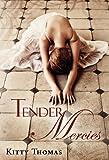 Tender Mercies (hardcover), Kitty Thomas, 0983260710