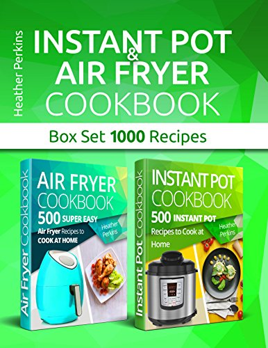 Instant Pot and Air Fryer Cookbook: Box Set 1000 Recipes by Heather Perkins