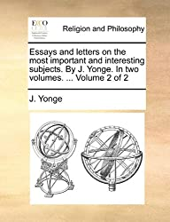 Essays and letters on the most important and interesting subjects. By J. Yonge. In two volumes. ...  Volume 2 of 2