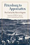 Petersburg to Appomattox: The End of the War in Virginia (Military Campaigns of the Civil War)