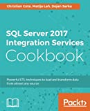 SQL Server 2017 Integration Services Cookbook: Powerful ETL techniques to load and transform data from almost any source