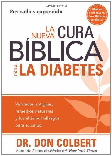 La Nueva Cura Biblica Para La Diabetes: Verdades Antiguas, Remedios Naturales Y Los Ultimos Hallazgos Para Su Salud (Spanish Edition)