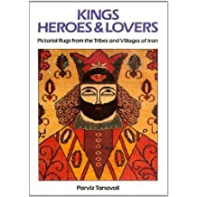 Kings, Heroes and Lovers: Pictorial Rugs from the Tribes and Villages of Iran by Parviz Tanavoli (1996-09-03)