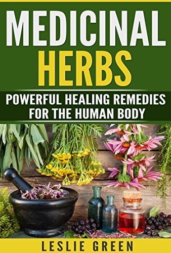 Medicinal Herbs: Natural Remedies For The Human Body(Natural Remedies, Garden, plants, Alternative Medicine)