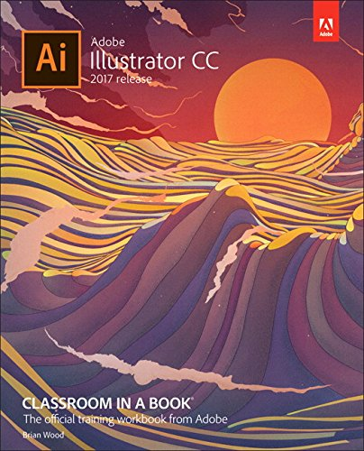 Adobe Illustrator CC Classroom in a Book (2017 release) (Adobe Illustrator Cc Book)