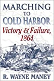 Marching to Cold Harbor, R. Wayne Maney, 1572492899