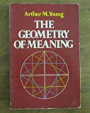The Geometry of Meaning, Arthur M. Young, 0440049873