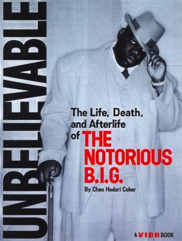 Unbelievable : The Life, Death and Afterlife of the Notorious B.I.G.