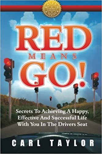 Red means go secrets to achieving a happy effective and red means go secrets to achieving a happy effective and successful life with you in the drivers seat carl taylor 9780980763201 amazon books fandeluxe Images