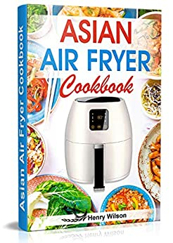 Asian Air Fryer Cookbook: Air Fryer Asian Recipes for