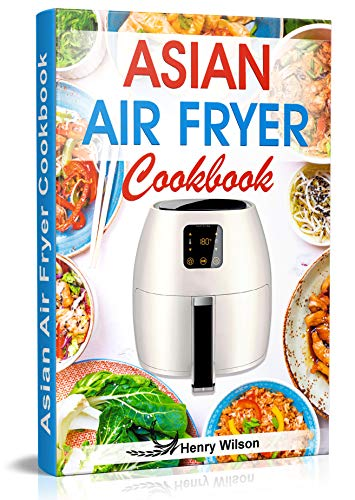 Asian Air Fryer Cookbook: Air Fryer Asian Recipes for Chicken, Pork, Beef, Seafood, Vegetables. (+ Low-Carb and Keto Asian Air Fryer Recipes) (Reviews Antique Cupboard)