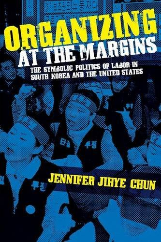 Organizing at the Margins: The Symbolic Politics of Labor in South Korea and the United States