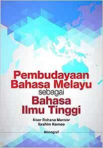 Pembudayaan Bahasa Melayu Sebagai Bahasa Ilmu Tinggi The Malay Language As A Scholarly Language Noor Rohana Mansor Ibrahim Komoo 9789670524726 Amazon Com Books