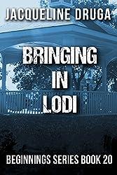 Bringing in Lodi: Beginnings Series Book 20