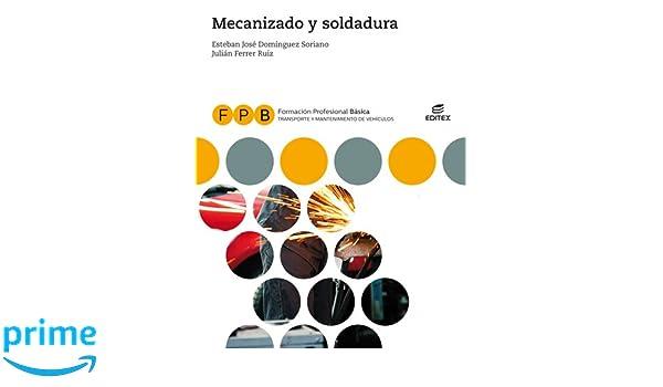 FPB Mecanizado y soldadura Formación Profesional Básica: Amazon.es: Esteban José Domínguez Soriano, Julián Ferrer Ruiz, Limited 123RF, Luis Mosquera ...