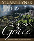 Chosen by Grace : Seven Portraits of End-Time People, Tyner, Stuart, 0816323097