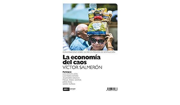 Amazon.com: La economía del caos: Conversaciones sobre un país en proceso de destrucción (No ficción nº 34) (Spanish Edition) eBook: Víctor Salmerón, ...