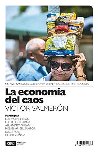La economía del caos: Conversaciones sobre un país en proceso de destrucción (No ficción