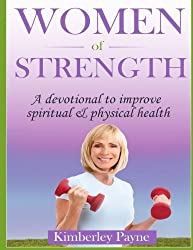 Women of Strength: A Devotional to Improve Spiritual and Physical Health
