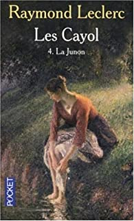 Les Cayol, Tome 4 : La Junon par Raymond Leclerc
