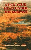 Stick Your Head under the Surface, Bruce Muench, 0965922103