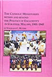 img - for The Catholic Missionaries Within and Beyond the Politics of Exclusivity in Colonial Malawi, 1901-1945 (Studies in the History of Missions) book / textbook / text book