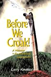 Before We Croak!, Larry Keveson, 059566136X
