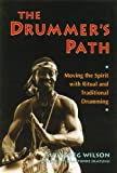 Drummer's Path: Moving the Spirit with Ritual and Traditional Drumming by Sule Greg Wilson (1992-08-14)