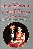 Mstislav Rostropovich and Galina Vishnevskaya: Russia, Music, and Liberty: Conversations with Claude Samuel