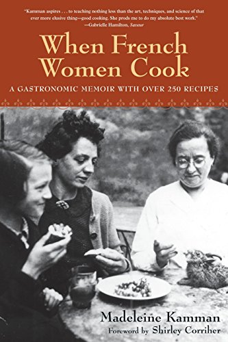 When French Women Cook: A Gastronomic Memoir with Over 250 Recipes by Madeleine Kamman